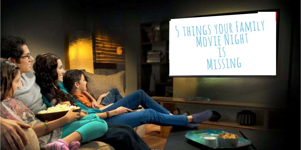 5 things your Family Movie Nightis Missing